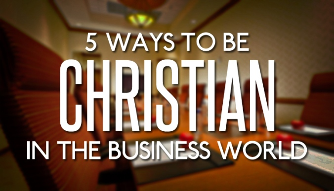 5WAYSTOBECRHSITIANINTHEBUSINESSWORLD