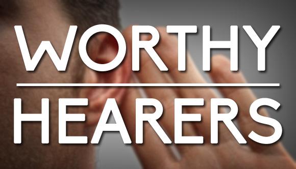 Worthy Hearers